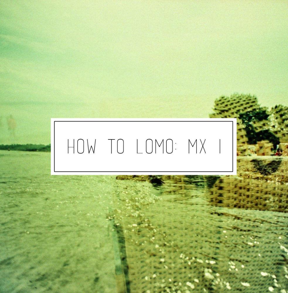 How to Lomo MX I